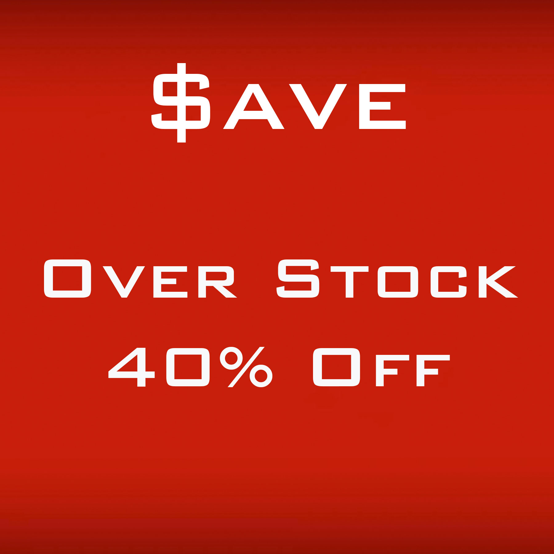 OVERSTOCK...SAVE BIG!
